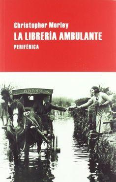 La librería ambulante, de Christopher Morley. Un paseo en carromato literario por los rurales EEUU de 1920. http://www.eraseunavezqueseera.com/2014/07/30/la-libreria-ambulante/