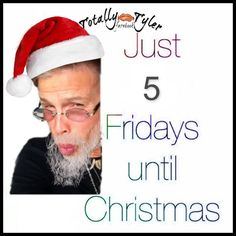 JUST A FRIENDLY REMINDER FROM @IamStevenT ... JUST 5 MORE FRIDAYS UNTIL XMAS!! HEE HEE  FACEBOOK/TOTALLY TYLER