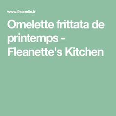 Omelette frittata de printemps - Fleanette's Kitchen