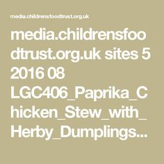 media.childrensfoodtrust.org.uk sites 5 2016 08 LGC406_Paprika_Chicken_Stew_with_Herby_Dumplings1.pdf