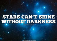 Stars Can't Shine Without Darkness. #quote