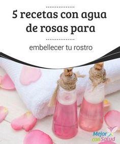 5 recetas con #agua de rosas para #embellecer tu #rostro  Aunque podemos encontrar agua de #rosas ya lista, siempre será mejor que la elaboremos en casa para asegurarnos de que es de la mejor calidad y de que no incluye ingredientes nocivos #Belleza
