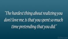 bad+sister+quotes | The hardest thing about realizing you don't love me, is that you ...
