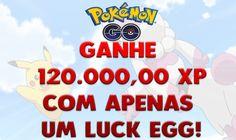 Pokemon Go Brasil - Consiga 120.000,00 XP com apenas 1 (UM) luck egg! Se...
