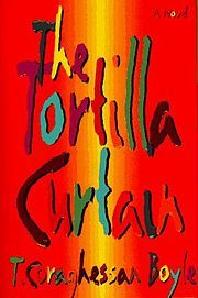 Tortilla Curtain by TC Boyle: Interesting book. Depressing, but interesting.