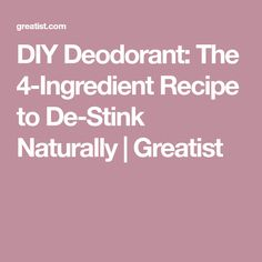 DIY Deodorant: The 4-Ingredient Recipe to De-Stink Naturally | Greatist