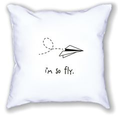 i'm so fly. 18 x18 pillow.