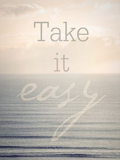 Remember to take it easy.