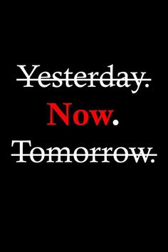 """Life Quotes >> """"Yesterday. Now. Tomorrow."""" ~Unknown >> http://on-linebusiness.com/life-quotes/ >> How to find your Life Quote…"""