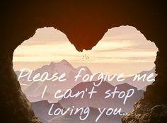 Please Forgive Me I Love You Like I do Music quote