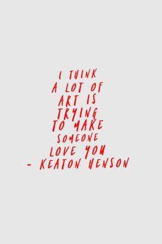 Art. Love. Keaton Henson quote.