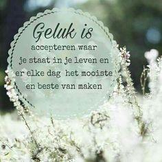 Geluk is . Happy Quotes Inspirational, Zen Quotes, Life Quotes, Beautiful Lines, Beautiful Words, Positive Words, Positive Quotes, Dutch Quotes, Feeling Happy