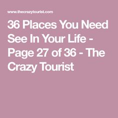 36 Places You Need See In Your Life - Page 27 of 36 - The Crazy Tourist