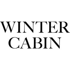 Winter Cabin Text ❤ liked on Polyvore featuring text, quotes, winter text, word art, words, phrase and saying