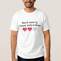 Don't worry I have extra lives – Funny Easy-going Gaming Tee Shirt White