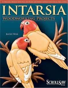Intarsia Woodworking Projects by Kathy Wise A collection of 21 original designs that capture the nostalgic beauty of nature and the outdoors. With full-size patterns for a wide range of skill levels,
