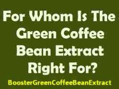 For Whom Is The Green Coffee Bean Extract Right For?  #RaspberryKetones #WeightLossSupplements #raspberryketone #pureraspberryketone