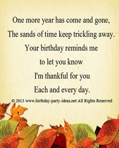 One more year has come and gone,  The sands of time keep trickling away.  Your birthday reminds me to let you know  I'm thankful for you Each and every day. #Happybirthday #wish #saying #sms #message #friend #family