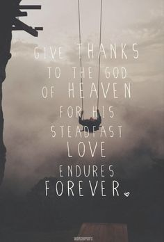 Giving thanks to the God of heaven...