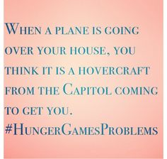 Yup, one time I was reading Mockingjay on my porch and heard a plane.....almost had a panic attack! :)