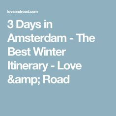 3 Days in Amsterdam - The Best Winter Itinerary - Love & Road