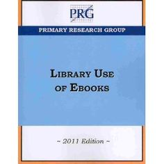 Library Use of Ebooks, 2011 / by Primary Research Group