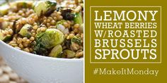 Lemony Wheat Berries with Roasted Brussels Sprouts Recipe | MightyNest