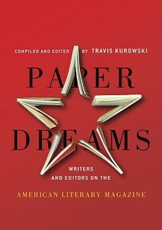 Industry Influencer: Travis Kurowski, editor of PAPER DREAMS, an in-depth look at #literarymagazines