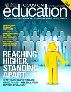 ONLINE EXTRAS 2015 Focus on Education:  This comprehensive guide is a resource to help improve your career through education, plus event, course and degree offerings.  http://nursing.advanceweb.com/Web-Extras/Online-Extras/2015-Focus-on-Education.aspx