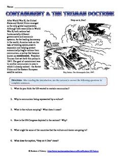 This is a great worksheet to help students understand the beginning of the Cold War and America's containment policy. It includes a brief introduction that explains how the US and Soviet Union were left as the two Superpowers after World War II and what that meant for Europe.