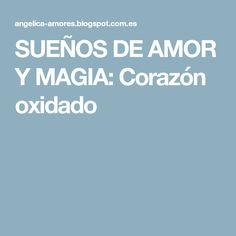 SUEÑOS DE AMOR Y MAGIA: Corazón oxidado