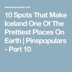 10 Spots That Make Iceland One Of The Prettiest Places On Earth | Pinspopulars - Part 10