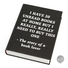 """I have 20 unread books at home but I really, really need to buy this one."" -The story of a book lover Up Book, Book Of Life, Book Nerd, Story Of My Life, I Love Books, Good Books, Books To Read, Book Memes, Book Quotes"