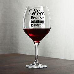 WINE...because some days adulting is hard! This funny wine glass decal is available in your favorite color from our Vinyl Menu above. Easy to apply