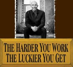 Write an essay on THE HARDER I WORK THE LUCKIER I GET?