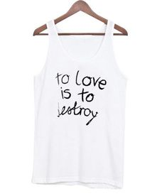 About To Love is To Destroy Tanktop AYThis tank top is Made To Order, we print one by one so we can control the quality. We use DTG Technology to print To Love is To Destroy Tanktop AY. Funny Tank Tops, Funny Tees, Fur Bomber, Printed Tank Tops, Print Tank, Direct To Garment Printer, Fur Jacket, Sweater Weather, Tank Top Shirt
