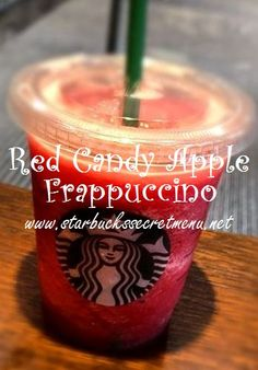 Red Candy Apple Frappuccino  Start with apple juice to the bottom line of the cup Add Raspberry Syrup (1.5 tall, 2 grande, 2.5 venti) Add Classic Syrup (2 tall, 3 grande, 4 venti) Add scoop of ice and blend Top with a little whip and a pump of caramel drizzle