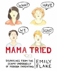 Mama Tried : dispatches from the seamy underbelly of modern parenting by Emily Flake #humor #parenting