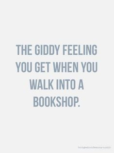 The giddy feeling you get when you walk into a bookshop!