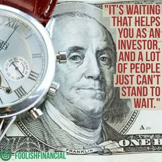 """""""It's waiting that helps you as an investor and a lot of people just can't stand to wait.""""  #people #investor #investing #waiting #patience #BePatient #selfcontrol #money #BenjaminFranklin #watch #dollar #bill #quote #investment #insightful #wait"""