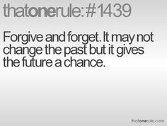 Forgive and forget.
