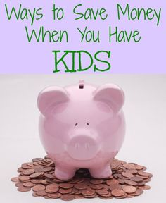 Ways to Save money when you have kids