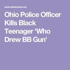 Ohio Police Officer Kills Black Teenager 'Who Drew BB Gun'
