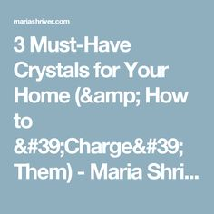 3 Must-Have Crystals for Your Home (& How to 'Charge' Them) - Maria Shriver
