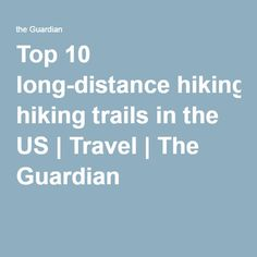 Top 10 long-distance hiking trails in the US | Travel | The Guardian