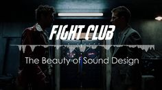 Fight Club | The Beauty of Sound Design on Vimeo
