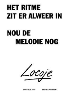 Het ritme zit er alweer in nou de melodie nog Funny Quotes, Life Quotes, Qoutes, Dutch Quotes, Quote Of The Week, Twitter Quotes, Great Words, Life Motivation, Note To Self