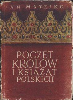 Poczet królów i książąt polskich, Jan Matejko (opr. Jan Gintel), Wydawnictwo Artystyczno-Graficzne, 1960, http://www.antykwariat.nepo.pl/poczet-krolow-i-ksiazat-polskich-jan-matejko-opr-jan-gintel-p-13638.html