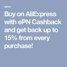 Buy on AliExpress with ePN Cashback and get back up to 15% from every purchase!