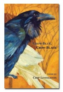 Crow-Blue, Crow-Black Poems by Chip Livingston